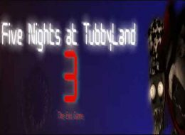 Five Nights at TubbyLand 3 - The End Game Free Download