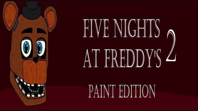 Five Nights At Freddy's 2 Paint Edition Free Download
