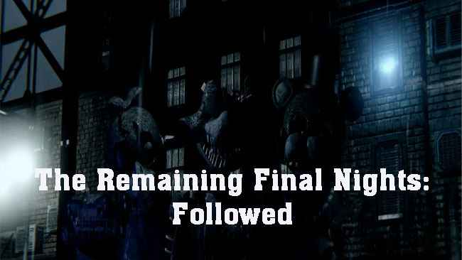 The Remaining Final Nights: Followed Free Download